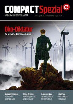 Öko-Diktatur. Die heimliche Agenda der Grünen. Ein COMPACT-Spezial