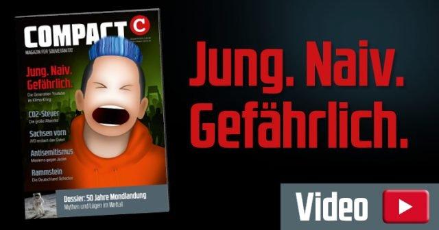 COMPACT-Magazin Juli 2019: Jung. Naiv. Gefährlich.