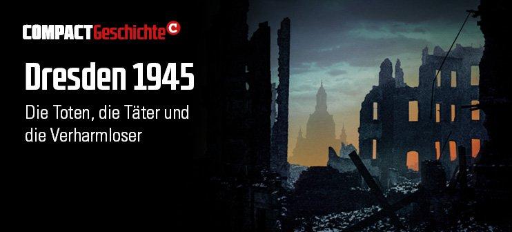 COMPACT_GESCHICHTE 09: Dresden 1945: Die Toten, die Täter und die Verharmloser